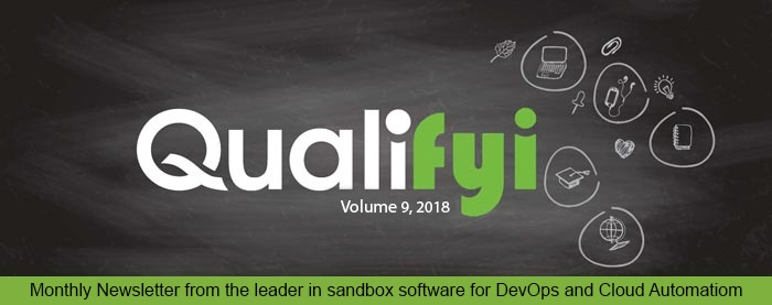 Qualifly Volume 7,2018 - Monthly Newsletter from the leader in Sandboxes for DevOpsand and Cloud Automation